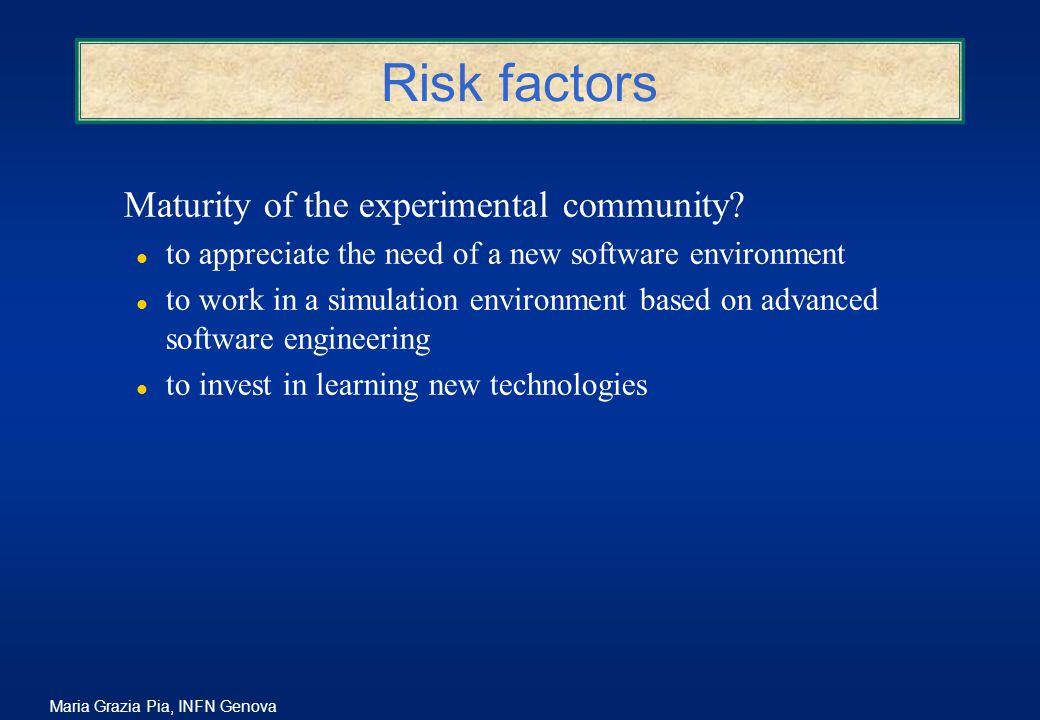 Maria Grazia Pia, INFN Genova Risk factors Maturity of the experimental community.