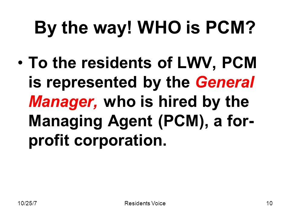 10/25/7Residents Voice10 By the way. WHO is PCM.
