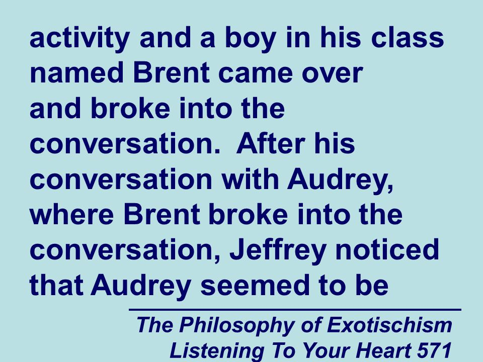 The Philosophy of Exotischism Listening To Your Heart 571 activity and a boy in his class named Brent came over and broke into the conversation. After