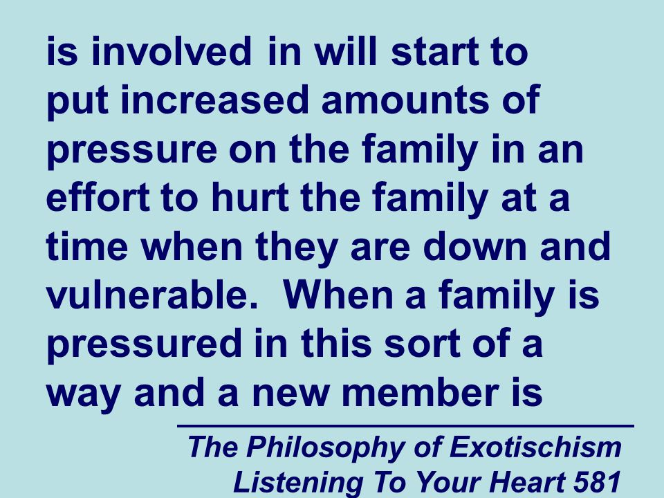 The Philosophy of Exotischism Listening To Your Heart 581 is involved in will start to put increased amounts of pressure on the family in an effort to