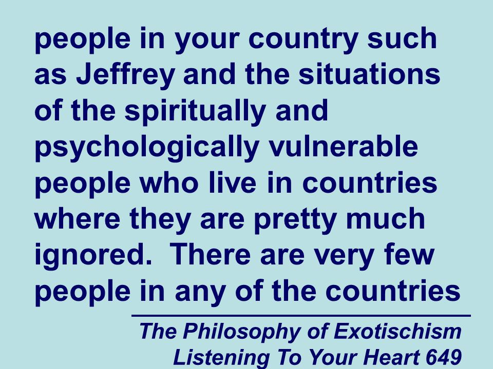 The Philosophy of Exotischism Listening To Your Heart 649 people in your country such as Jeffrey and the situations of the spiritually and psychologic
