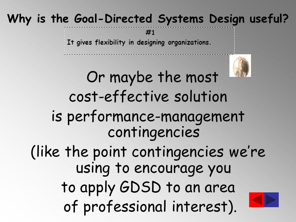 Or maybe the most cost-effective solution is performance-management contingencies (like the point contingencies we're using to encourage you to apply GDSD to an area of professional interest).