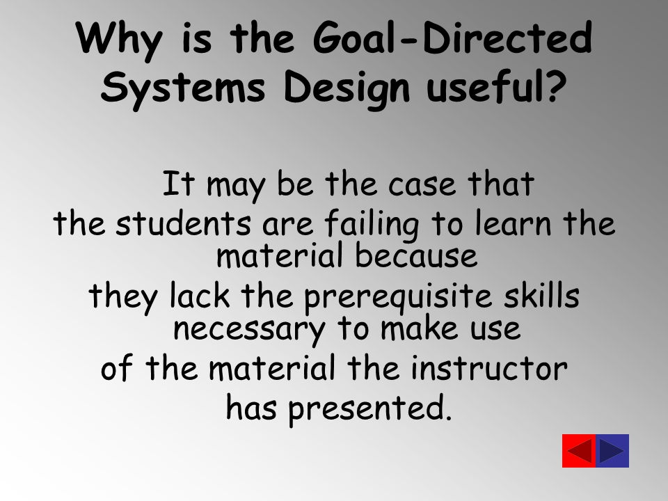Why is the Goal-Directed Systems Design useful.