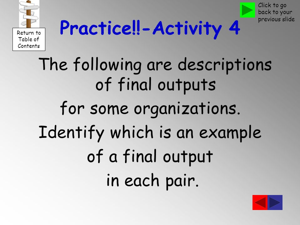 Practice!!-Activity 4 The following are descriptions of final outputs for some organizations.