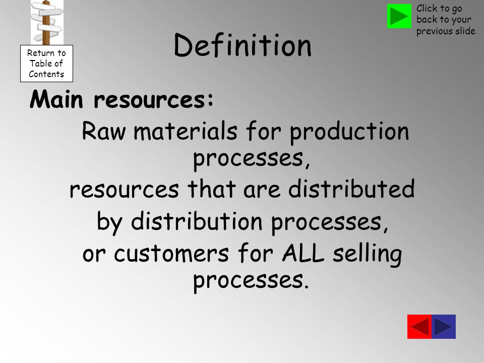 Definition Main resources: Raw materials for production processes, resources that are distributed by distribution processes, or customers for ALL selling processes.