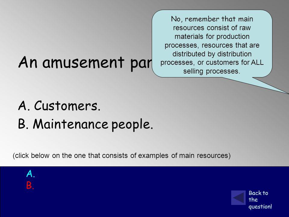 An amusement park: A. Customers. B. Maintenance people.