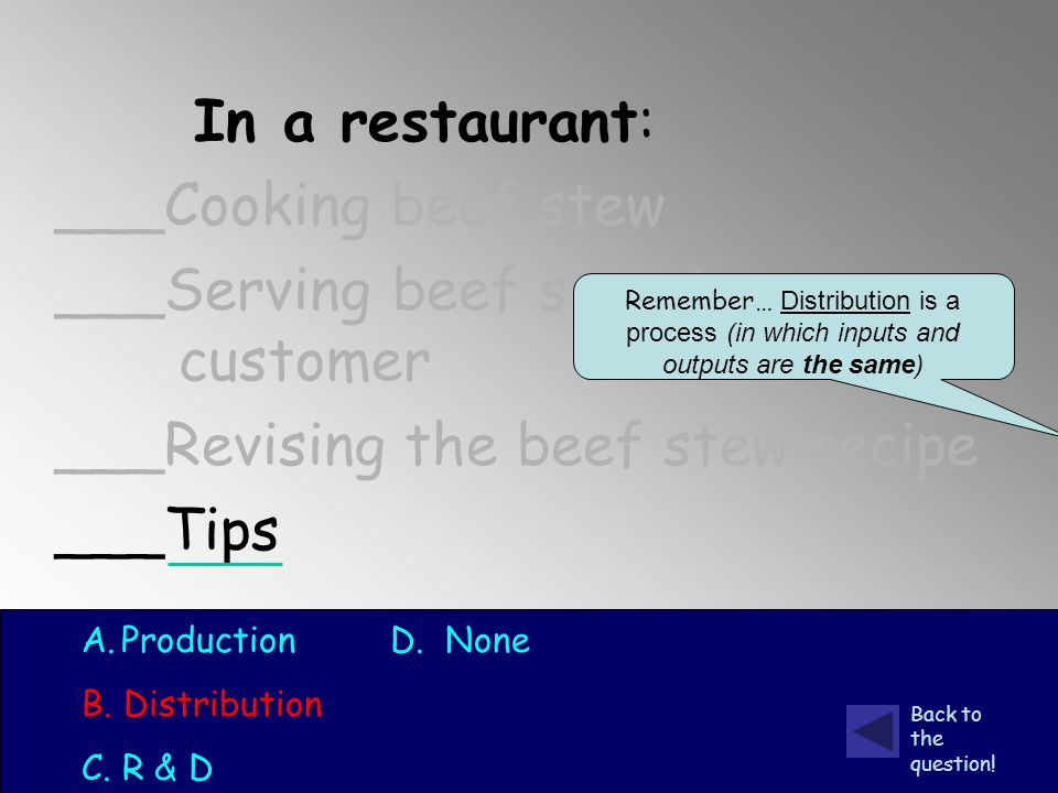 In a restaurant: ___Cooking beef stew ___Serving beef stew to a customer ___Revising the beef stew recipe ___Tips A.Production D.