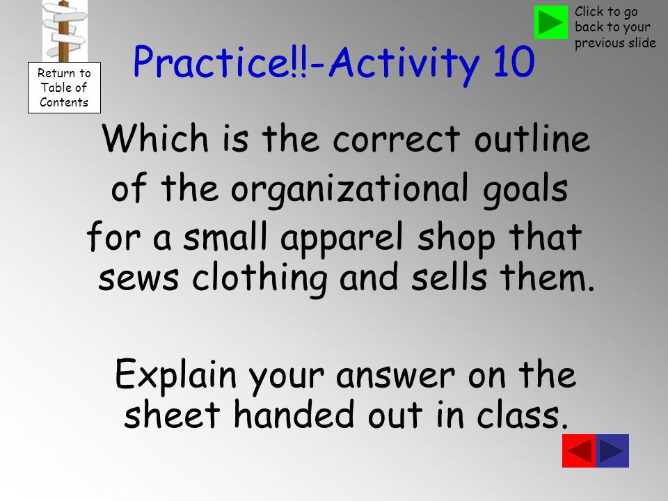 Practice!!-Activity 10 Which is the correct outline of the organizational goals for a small apparel shop that sews clothing and sells them.