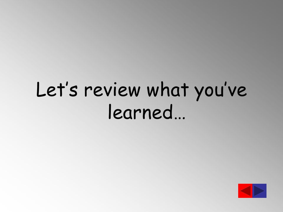 Let's review what you've learned…