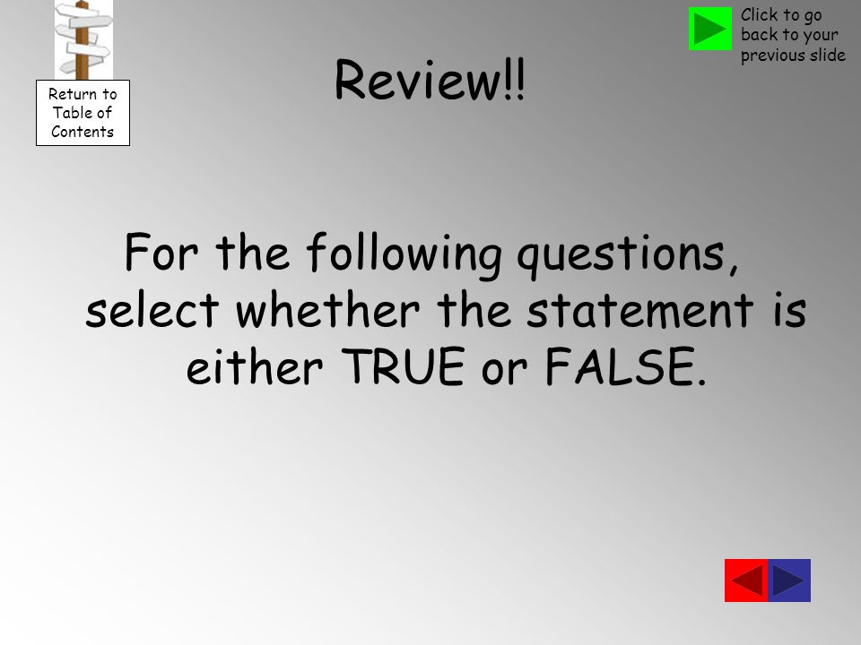 Review!. For the following questions, select whether the statement is either TRUE or FALSE.
