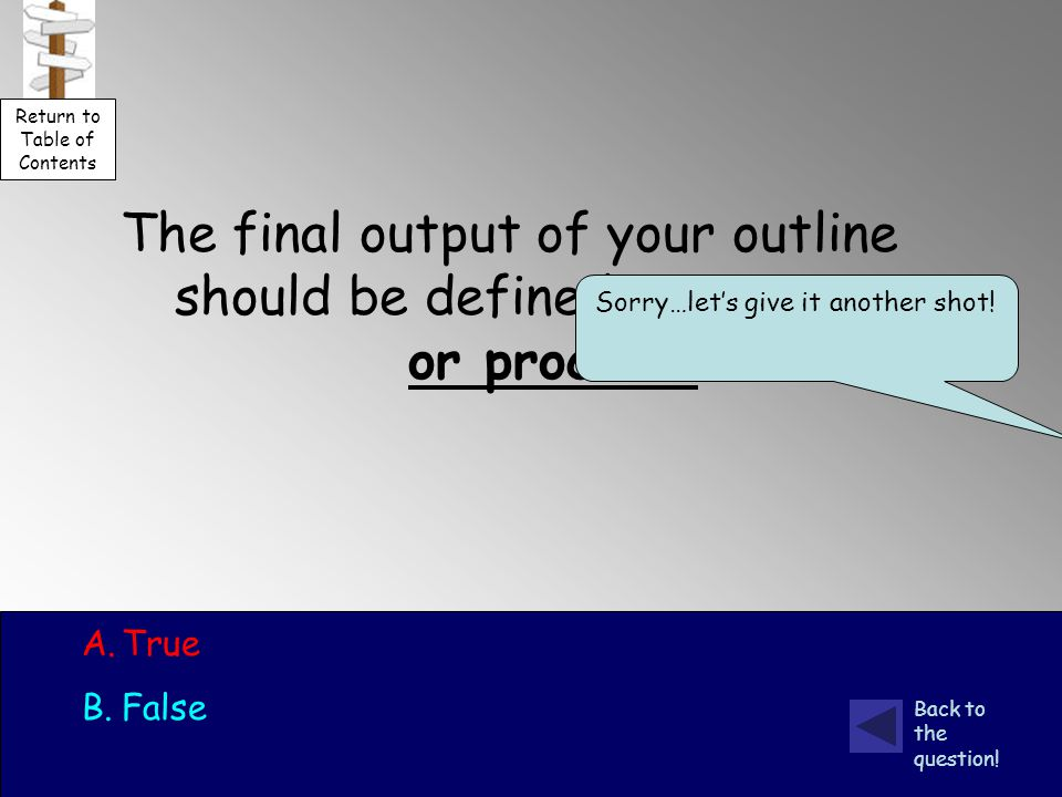 The final output of your outline should be defined as activities or process.