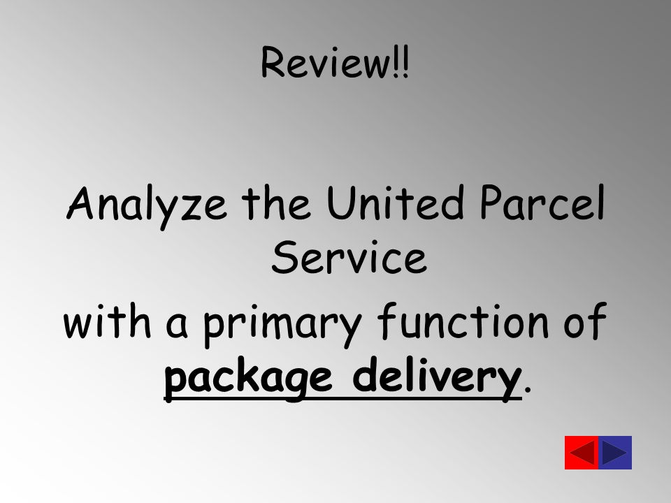 Analyze the United Parcel Service with a primary function of package delivery.