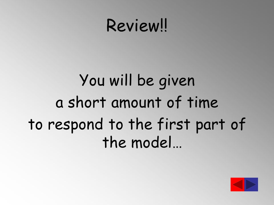 Review!! You will be given a short amount of time to respond to the first part of the model…
