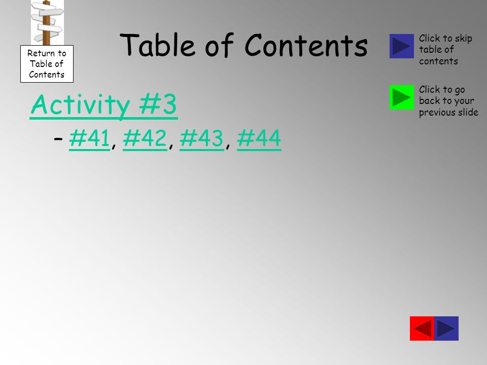 Table of Contents Activity #3 –#41, #42, #43, #44#41#42#43#44 Return to Table of Contents Click to skip table of contents Click to go back to your previous slide