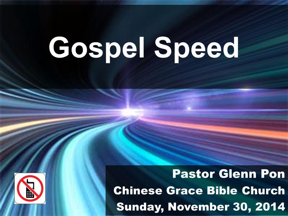 Gospel Speed Pastor Glenn Pon Chinese Grace Bible Church Sunday, November 30, 2014