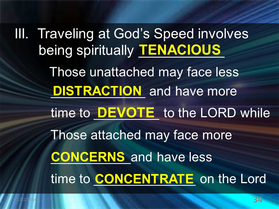III. Traveling at God's Speed involves being spiritually ___________ Those unattached may face less _____________ and have more time to _________ to t