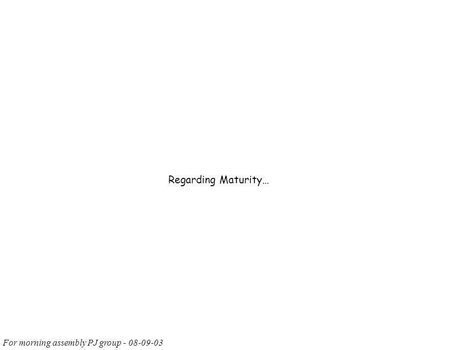 Regarding Maturity…
