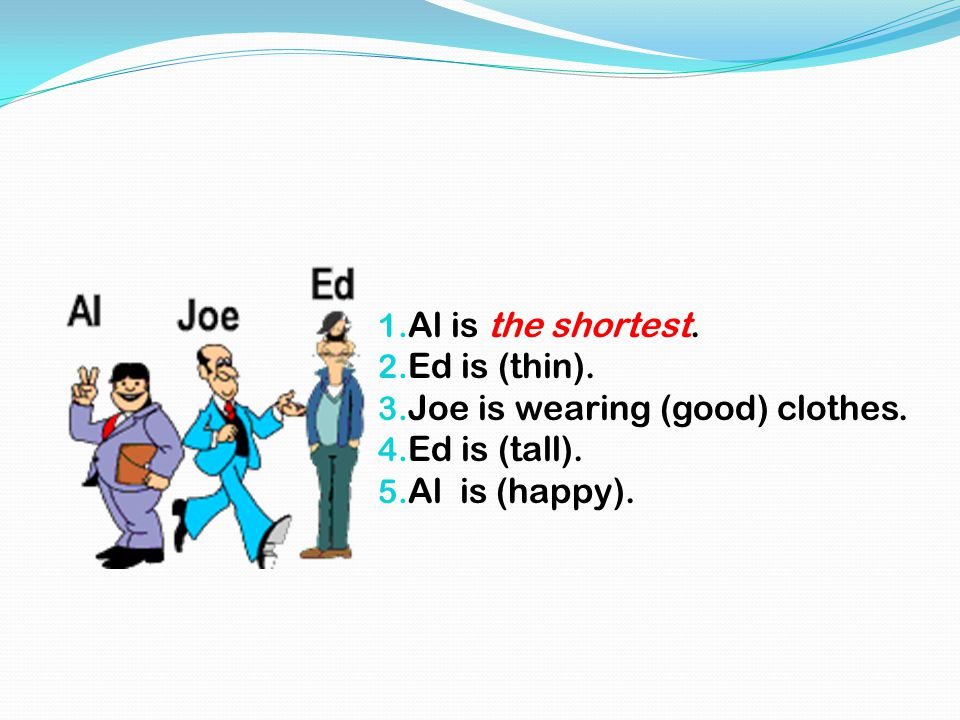 1. Al is the shortest. 2. Ed is (thin). 3. Joe is wearing (good) clothes. 4. Ed is (tall). 5. Al is (happy).