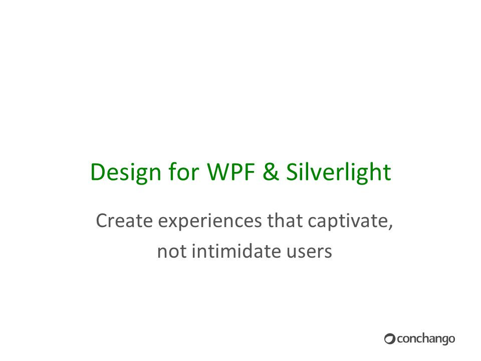 Design for WPF & Silverlight Create experiences that captivate, not intimidate users