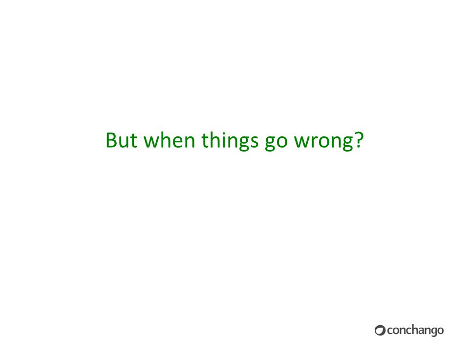 But when things go wrong