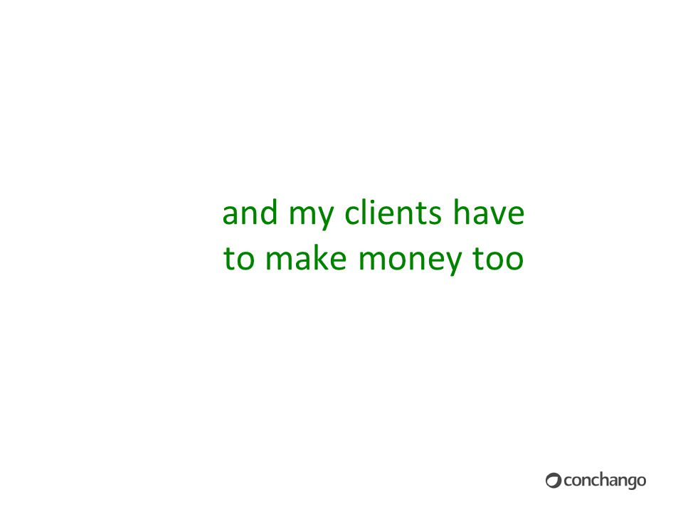 and my clients have to make money too