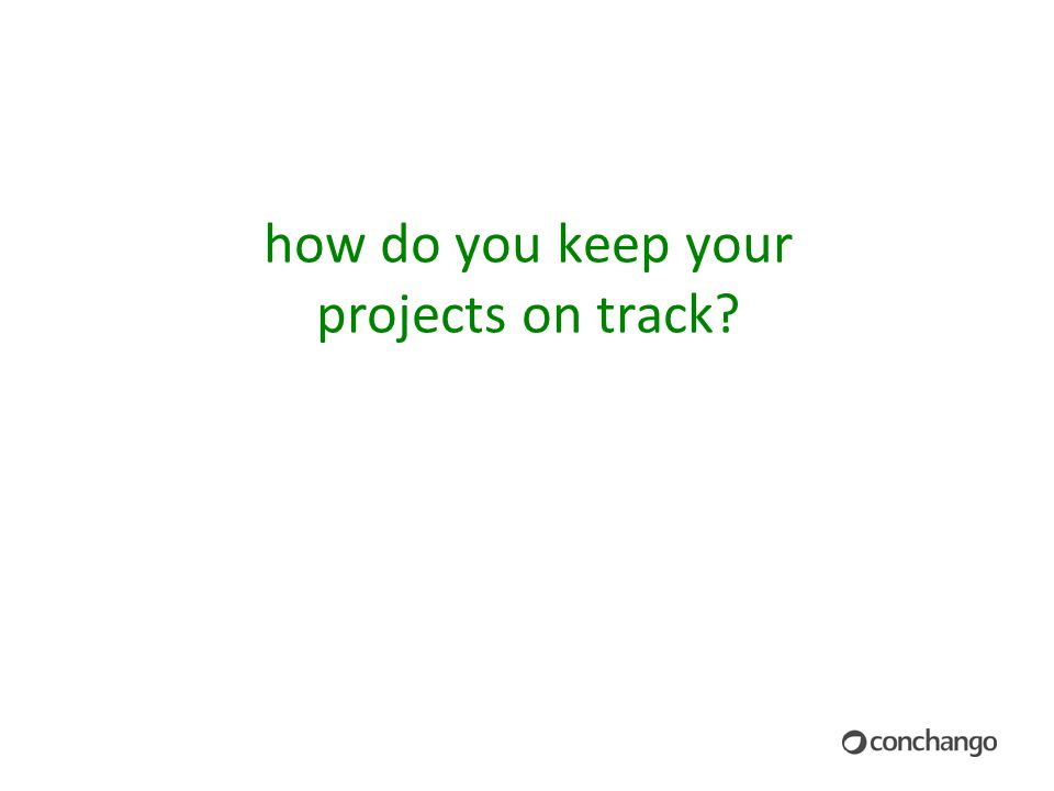 how do you keep your projects on track