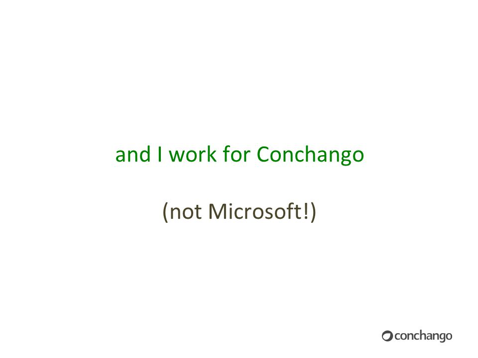 and I work for Conchango (not Microsoft!)