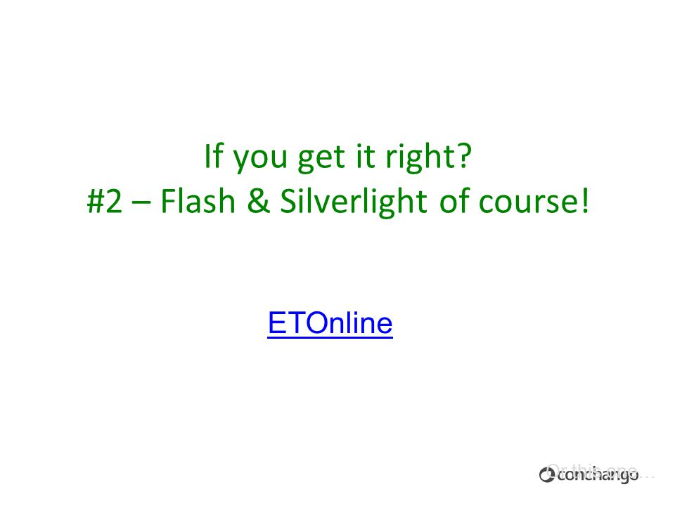 96 If you get it right #2 – Flash & Silverlight of course! ETOnline Or this one…