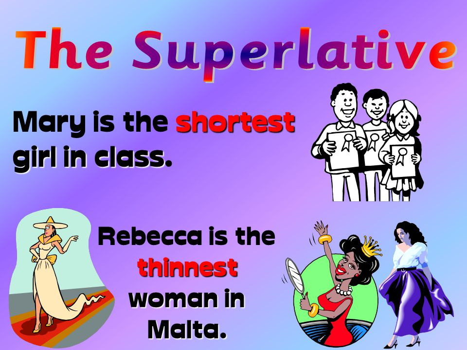 more than three The superlative degree is used when we compare more than three persons or things.