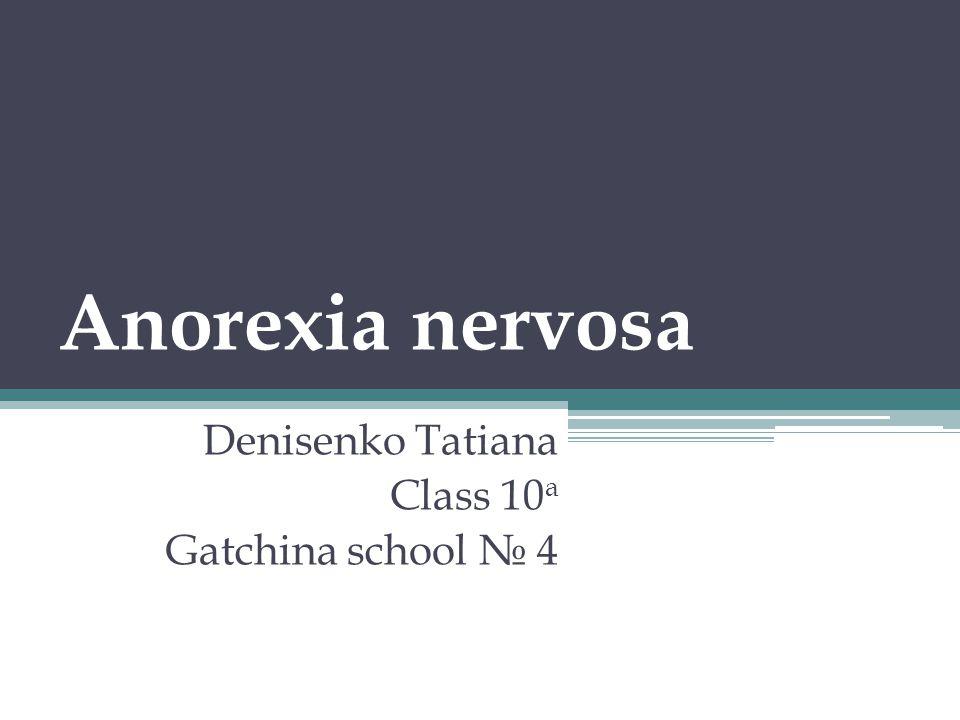 Anorexia nervosa Denisenko Tatiana Class 10 a Gatchina school № 4