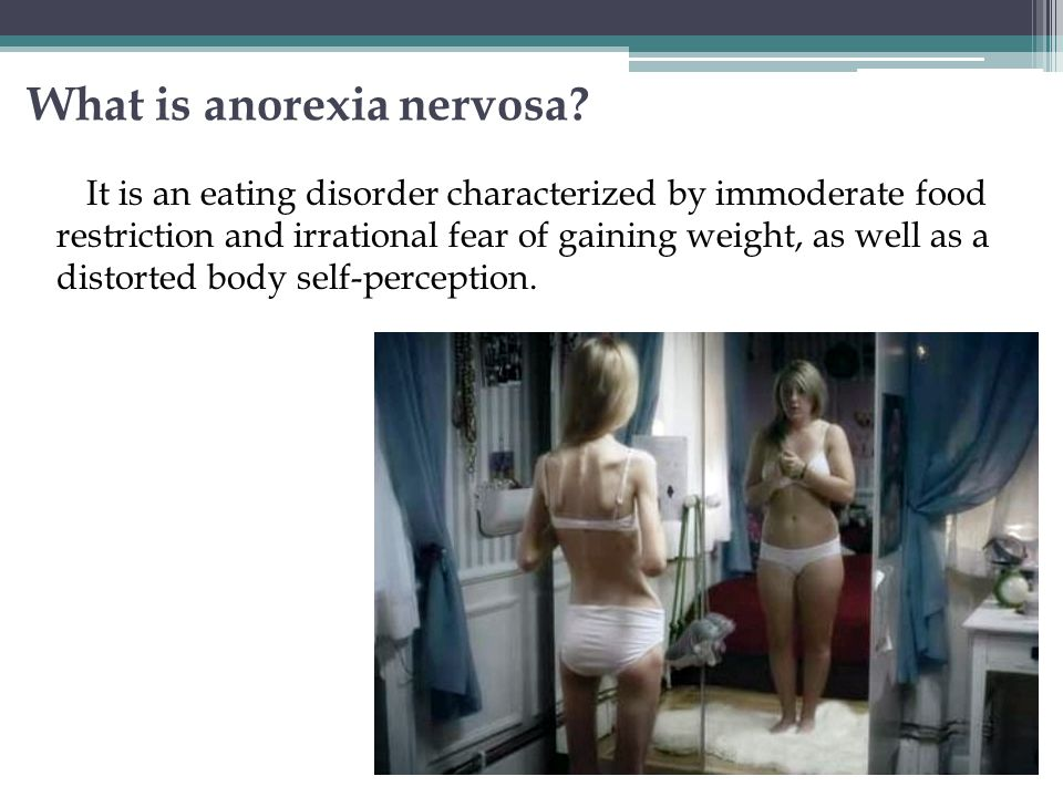 What is anorexia nervosa? It is an eating disorder characterized by immoderate food restriction and irrational fear of gaining weight, as well as a di