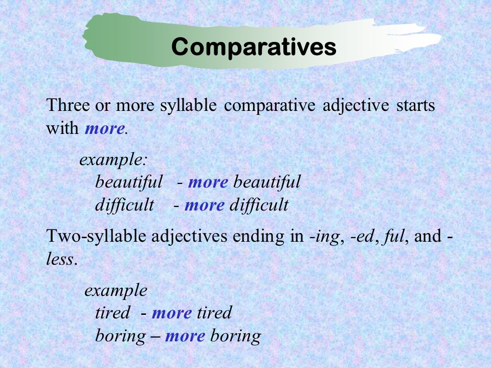 Three or more syllable comparative adjective starts with more.