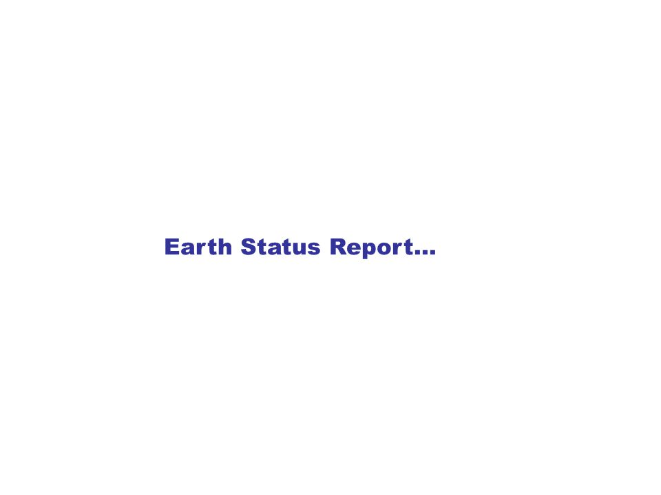 Earth Status Report…