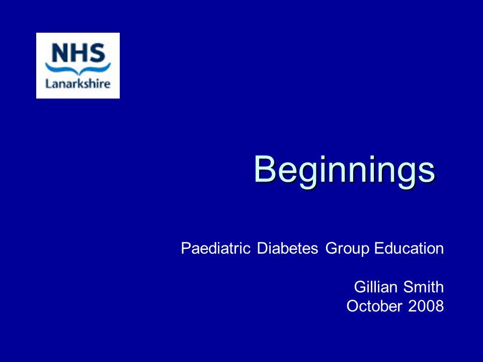 Beginnings Paediatric Diabetes Group Education Gillian Smith October 2008