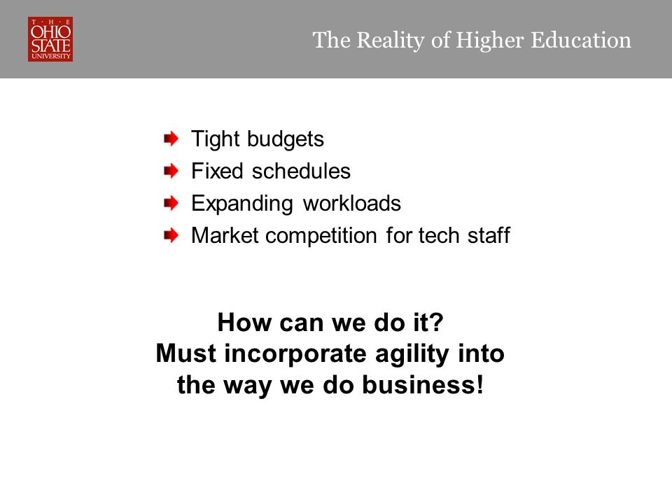The Reality of Higher Education Tight budgets Fixed schedules Expanding workloads Market competition for tech staff How can we do it? Must incorporate