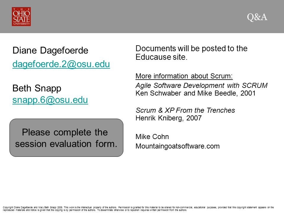 Q&A Diane Dagefoerde dagefoerde.2@osu.edu Documents will be posted to the Educause site. More information about Scrum: Agile Software Development with