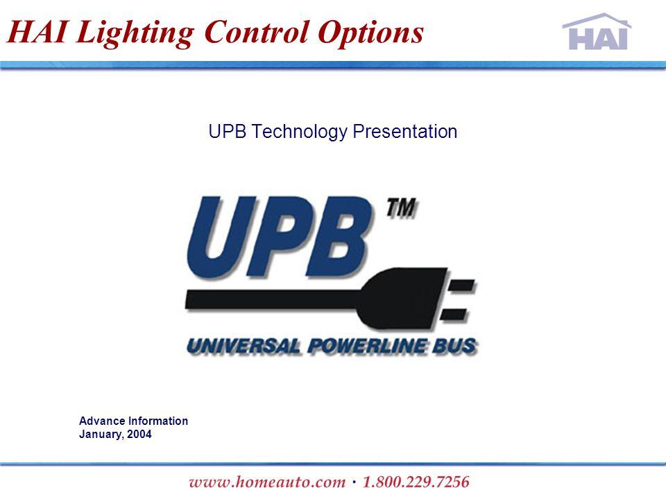 HAI Lighting Control Options UPB Technology Presentation Advance Information January, 2004