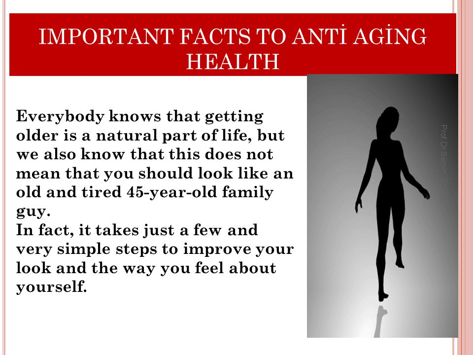 IMPORTANT FACTS TO ANTİ AGİNG HEALTH Everybody knows that getting older is a natural part of life, but we also know that this does not mean that you should look like an old and tired 45-year-old family guy.
