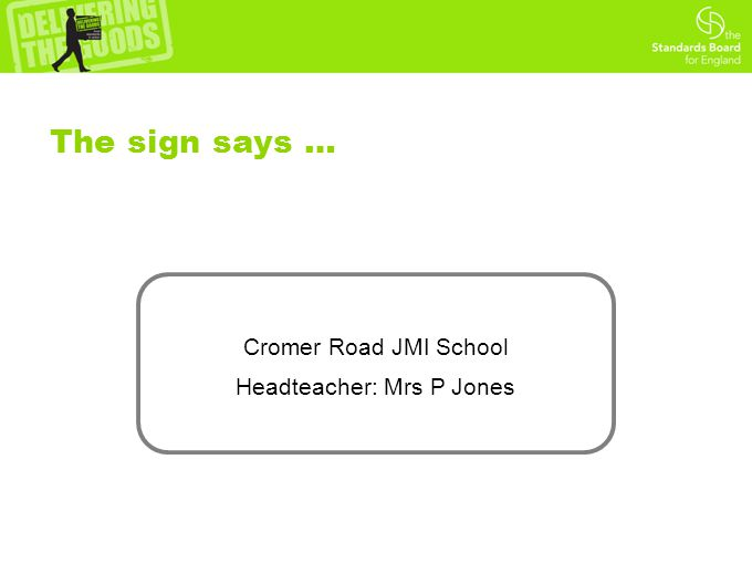 The sign says … Cromer Road JMI School Headteacher: Mrs P Jones