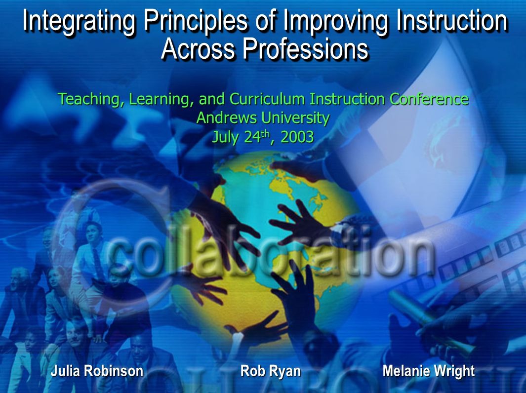 Integrating Principles of Improving Instruction Across Professions Teaching, Learning, and Curriculum Instruction Conference Andrews University July 2