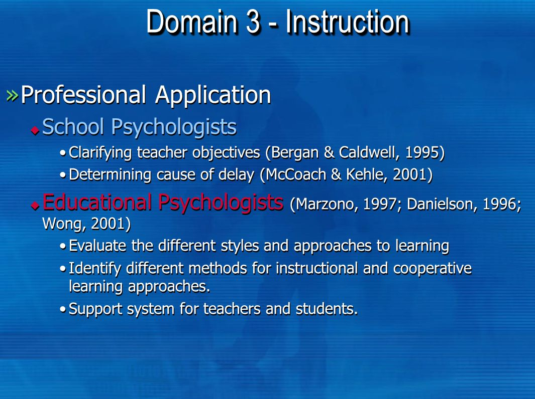 Domain 3 - Instruction »Professional Application  School Psychologists Clarifying teacher objectives (Bergan & Caldwell, 1995) Determining cause of d