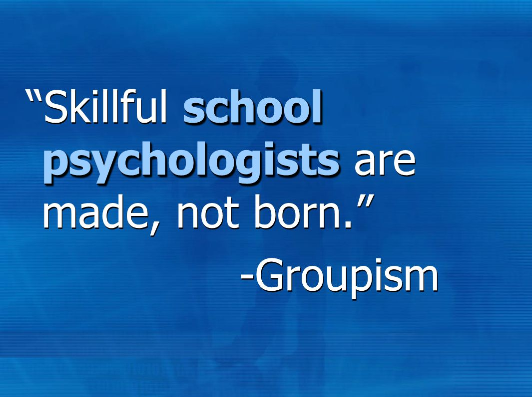 school psychologists Skillful school psychologists are made, not born. -Groupism school psychologists Skillful school psychologists are made, not born. -Groupism