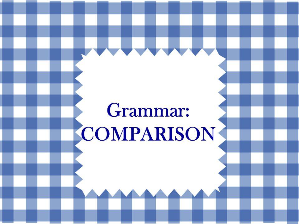 Three Types of Comparisons 1.ComparativeComparative 2.SuperlativeSuperlative 3.Equal formEqual form