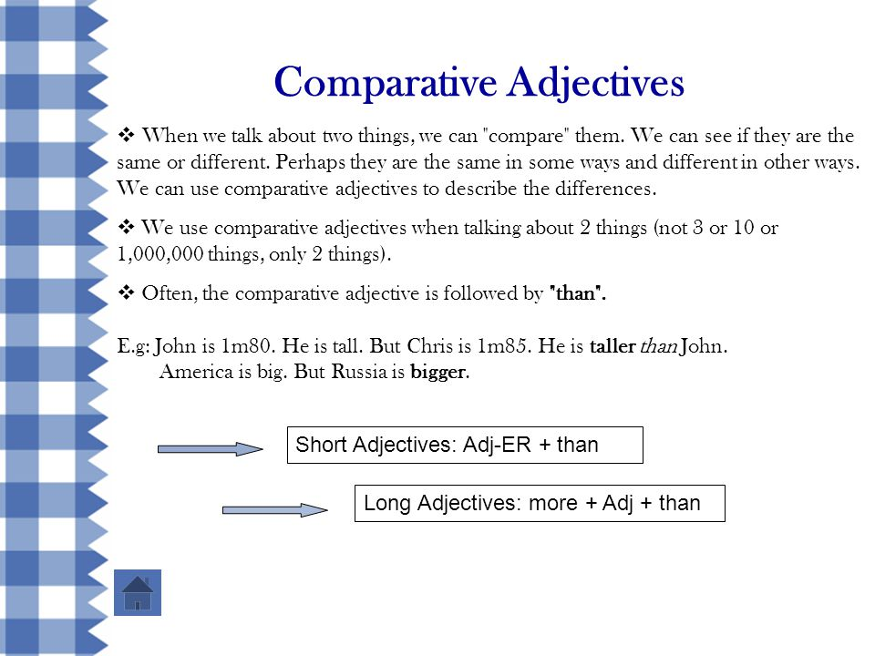 Comparative Adjectives  When we talk about two things, we can compare them.