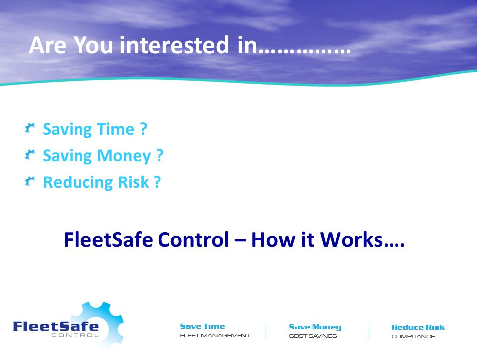 Saving Time . Saving Money . Reducing Risk . FleetSafe Control – How it Works….