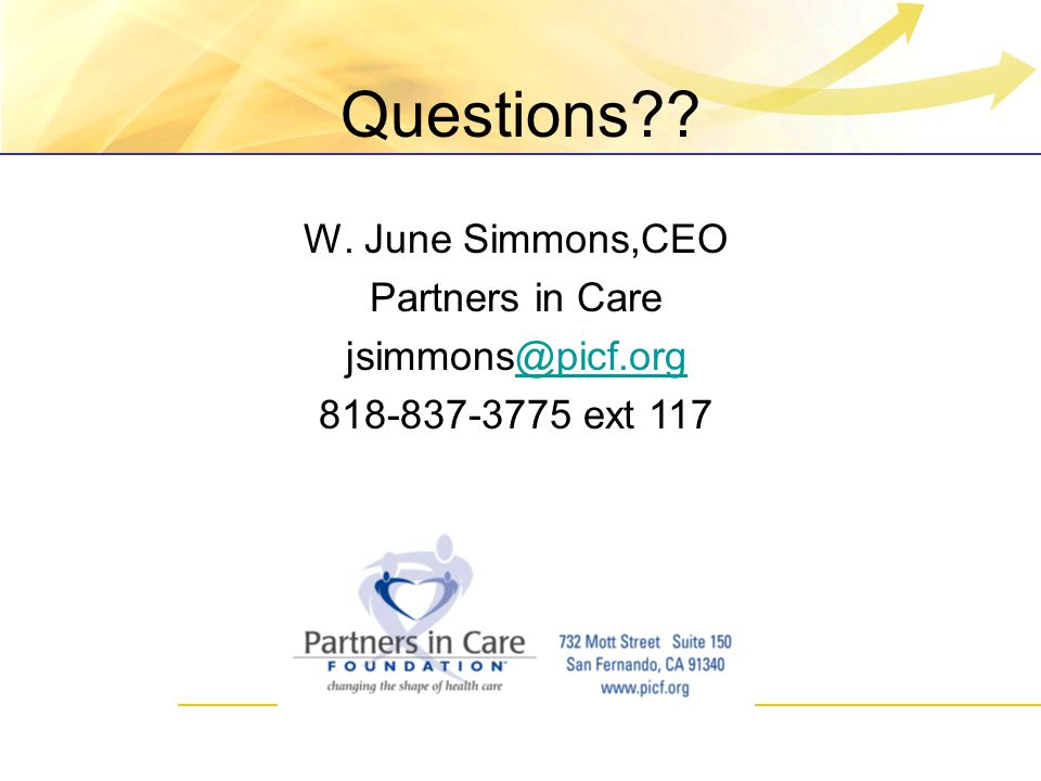 Questions W.June Simmons,CEO Partners in Care jsimmons@picf.org@picf.org 818-837-3775 ext 117