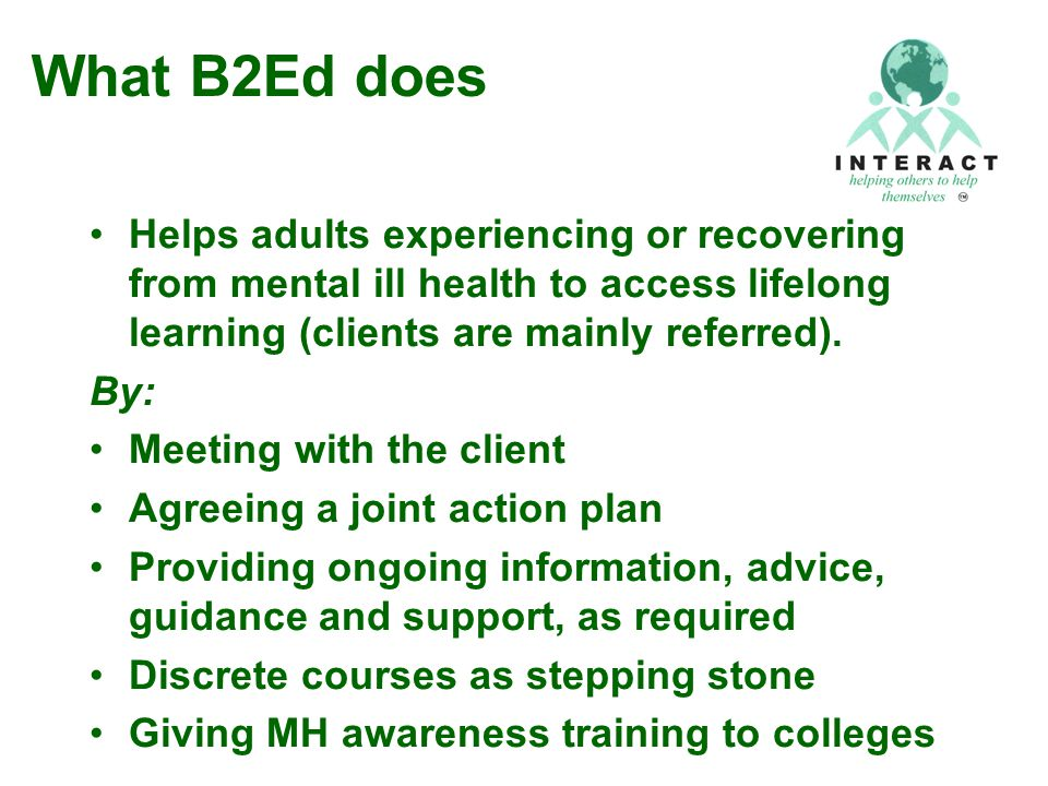 What B2Ed does Helps adults experiencing or recovering from mental ill health to access lifelong learning (clients are mainly referred).