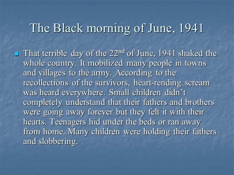 The Black morning of June, 1941 That terrible day of the 22 nd of June, 1941 shaked the whole country.