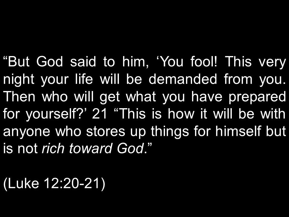 But God said to him, 'You fool.This very night your life will be demanded from you.