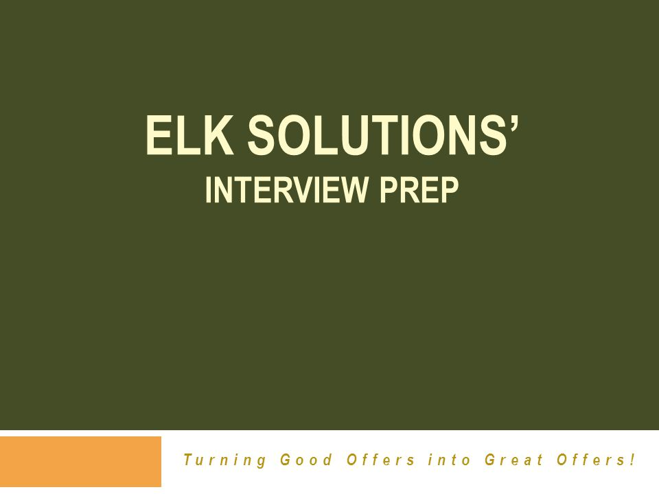 ELK SOLUTIONS' INTERVIEW PREP Turning Good Offers into Great Offers!